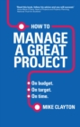 How to Manage a Great Project : On budget. On target. On time. - eBook