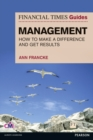 FT Guide to Management : How to be a Manager Who Makes a Difference and Gets Results - Book