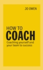 How to Coach : Coaching Yourself and Your Team to Success - eBook