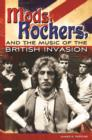 Mods, Rockers, and the Music of the British Invasion - eBook