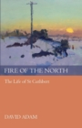 Fire of the North : The Life of St Cuthbert - Book
