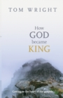 How God Became King : Getting to the Heart of the Gospels - Book