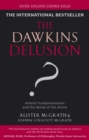 The Dawkins Delusion? : Atheist fundamentalism and the denial of the divine - eBook