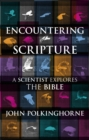 Encountering Scripture : A scientist explores the Bible - eBook