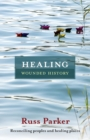 Healing Wounded History : Reconciling Peoples and Healing Places - Book