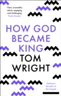 How God Became King : Getting to the heart of the Gospels - eBook