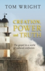 Creation, Power and Truth : The Gospel in a World of Cultural Confusion - Book