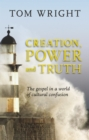 Creation, Power and Truth : The gospel in a world of cultural confusion - eBook