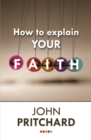How to Explain Your Faith : Reissue - eBook