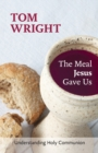 The Meal Jesus Gave Us : Understanding Holy Communion - Book