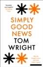 Simply Good News : Why the Gospel is News and What Makes it Good - eBook