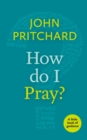 How Do I Pray? : A Little Book of Guidance - Book