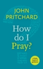 How Do I Pray? : A Little Book of Guidance - eBook