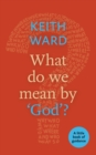 What Do We Mean by 'God'? : A Little Book of Guidance - Book
