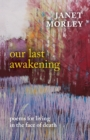 Our Last Awakening : Poems in the Face of Death - Book