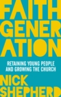 Faith Generation : Retaining young people and growing the church - eBook
