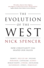 The Evolution of the West : How Christianity Has Shaped Our Values - Book