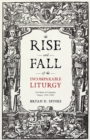 The Rise and Fall of the Incomparable Liturgy : The Book Of Common Prayer, 1559-1906 - Book