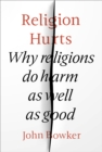 Religion Hurts : Why Religions do Harm as well as Good - eBook
