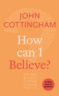 How Can I Believe? : A Little Book Of Guidance - eBook