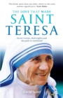 The Love That Made Saint Teresa : Secret Visions, Dark Nights and the Path to Sainthood - Book
