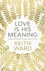 Love is His Meaning : Understanding the Teaching of Jesus - Book