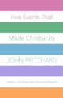 Five Events that Made Christianity : Christmas, Good Friday, Easter, Ascension and Pentecost - eBook