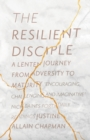 The Resilient Disciple : A Lenten Journey from Adversity to Maturity - Book