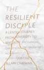 The Resilient Disciple : A Lenten Journey from Adversity to Maturity - eBook