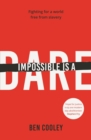 Impossible is a Dare : Fighting for a world free from slavery - eBook