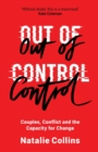 Out of Control : Couples, Conflict and the Capacity for Change - Book