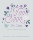 Too Soon : A Mother's Journey through Miscarriage: A 30-Day Devotional - Book