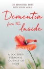 Dementia from the Inside : A Doctor's Personal Journey of Hope - Book