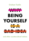 Why Being Yourself is a Bad Idea - Book