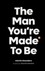 The Man You're Made to Be: A book about growing up - Book