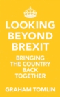 Looking Beyond Brexit : Bringing the Country Back Together - eBook