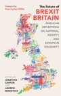 The Future of Brexit Britain : Anglican Reflections on National Identity and European Solidarity - Book