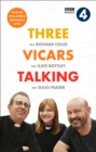 Three Vicars Talking : The Book of the Brilliant BBC Radio 4 Series - Book