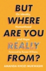 But Where Are You Really From? : On Identity, Humanhood and Hope - Book