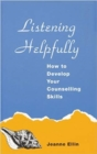 Listening Helpfully : How to Develop Your Counselling Skills - Book