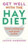 Get Well with the Hay Diet : Food Combining and Good Health - Book