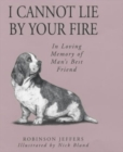 I Cannot Lie by Your Fire : In Memory of Man's Best Friend - Book