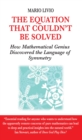 Equation That Couldn't be Solved : How a Mathmatical Genius Discovered the Language of Symmetry - Book