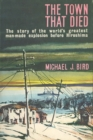 The Town That Died : The story of the world's greatest man-made explosion before Hiroshima - eBook