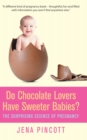 Do Chocolate Lovers Have Sweeter Babies? : The Surprising Science of Pregnancy - Book