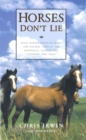 Horses Don't Lie : What Horses Teach Us About Our Natural Capacity for Awareness, Confidence, Courage, and Trust - eBook