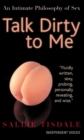 Talk Dirty to Me : An Intimate Philosophy of Sex - Book