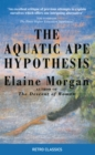 The Aquatic Ape Hypothesis : The Most Credible Theory of Human Evolution - Book