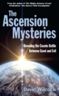 The Ascension Mysteries : Revealing the Cosmic Battle Between Good and Evil - Book