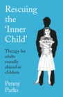 Rescuing the 'Inner Child' : Therapy for Adults Sexually Abused as Children - Book